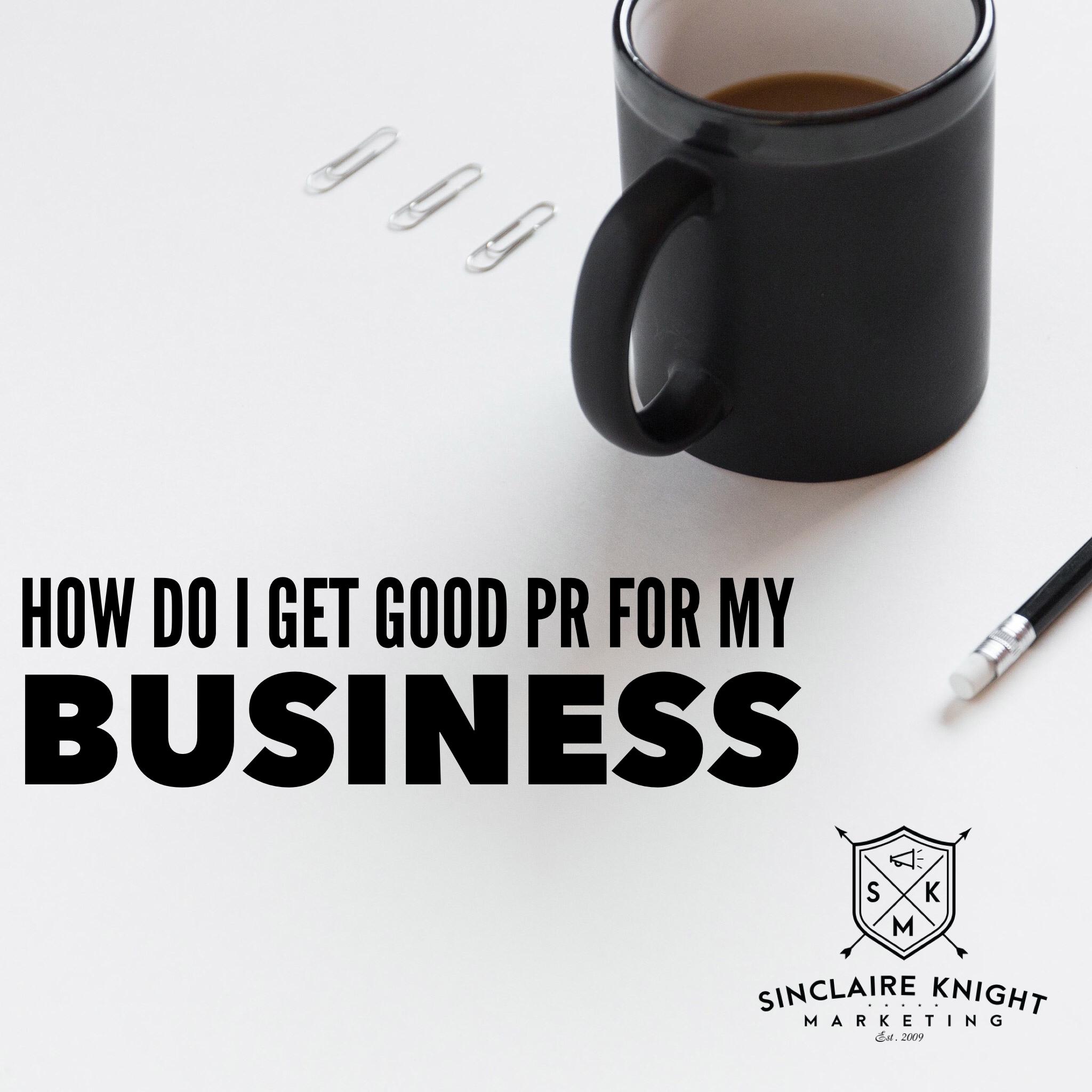 How Do I Get Good PR For My Business?